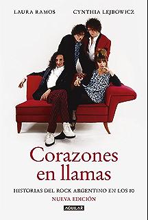 Corazones en llamas: Historias del rock argentino en los 80 (Nueva edición) (