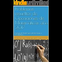 Problemas resueltos de Oposiciones de Matemáticas año 2017: Cuerpo de Profesores de Enseñanza Secundaria (Oposiciones al…