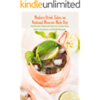 Modern Drink Takes on National Moscow Mule Day: Celebrate National Moscow Mule Day With Variations of Drink Recipes…