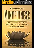 Mindfulness: Come condurre in pace una vita felice e rilassata attraverso la consapevolezza