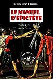 Le manuel d'Epictète, Traduit en français d'après M. Dacier: édition intégrale