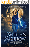 Witch's Sorrow: A Witch Detective Urban Fantasy (Alice Skye Series Book 1)