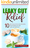 Leaky Gut Relief: 10 Best Natural Home Diet Remedies That Actually Cure Your Leaky Gut Syndrome (Heal Your Gut, Digestive Health, Leaky Gut Diet, Reverse Gut Inflamation)