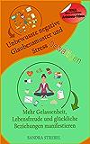 Unbewusste negative Glaubensmuster und Stress bewältigen - Mehr Gelassenheit, Lebensfreude und glückliche Beziehungen manifestieren (German Edition)