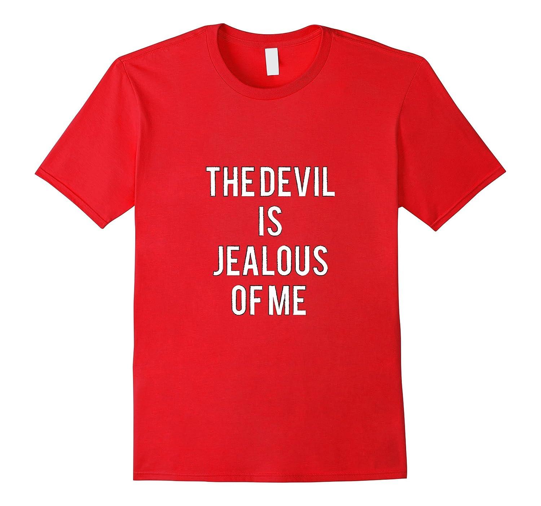 The Devil Is Jealous Of Me Shirt - Religious Shirt-Art
