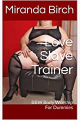 Love Slave Trainer: BBW Body Worship For Dummies Kindle Edition