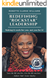 "REDEFINING ""ROCKSTAR"" LEADERSHIP: Making it work for you, not you for it! (RRL Book 1)"