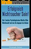 Erfolgreich Nichtraucher sein!: Die 5 besten psychologischen Nikotinkiller - Aufhören zu rauchen - Jetzt!
