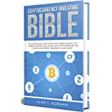 Cryptocurrency Investing Bible: The Ultimate Guide About Blockchain, Mining, Trading, ICO, Ethereum Platform, Exchanges, Top