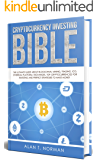 Cryptocurrency Investing Bible: The Ultimate Guide About Blockchain, Mining, Trading, ICO, Ethereum Platform, Exchanges, Top Cryptocurrencies for Investing ... Strategies to Make Money (English Edition)
