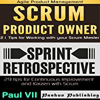 Agile Product Management: Scrum Product Owner: 21 Tips for Working with Your Scrum Master & Sprint Retrospective: 29 Tips for Continuous Improvement
