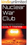 Nuclear War Club: Seven high school students are in detention when Nuclear War explodes.Game on, they are on their own