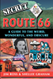 Secret Route 66: A Guide to the Weird, Wonderful, and Obscure