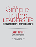 The Simple Truths About Leadership: Turning Your People Into Your Partners