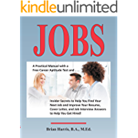 Jobs: A Practical Manual with a Free Career Aptitude Test and Insider Secrets to Improve Your Resume, Cover Letter, and Job Interview Answers to Help You Get Hired!