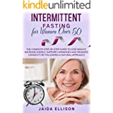 Intermittent Fasting for Women Over 50: The Complete Step-by-Step Guide to Lose Weight, Increase Energy, Support Hormones and