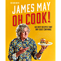 Oh Cook!: 60 easy recipes that any idiot can make (English Edition)