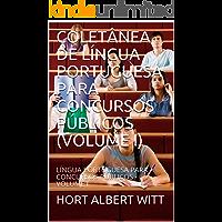 COLETÂNEA DE LÍNGUA PORTUGUESA PARA CONCURSOS PÚBLICOS (VOLUME I): LÍNGUA PORTUGUESA PARA CONCURSOS PÚBLICOS - VOLUME I (1)