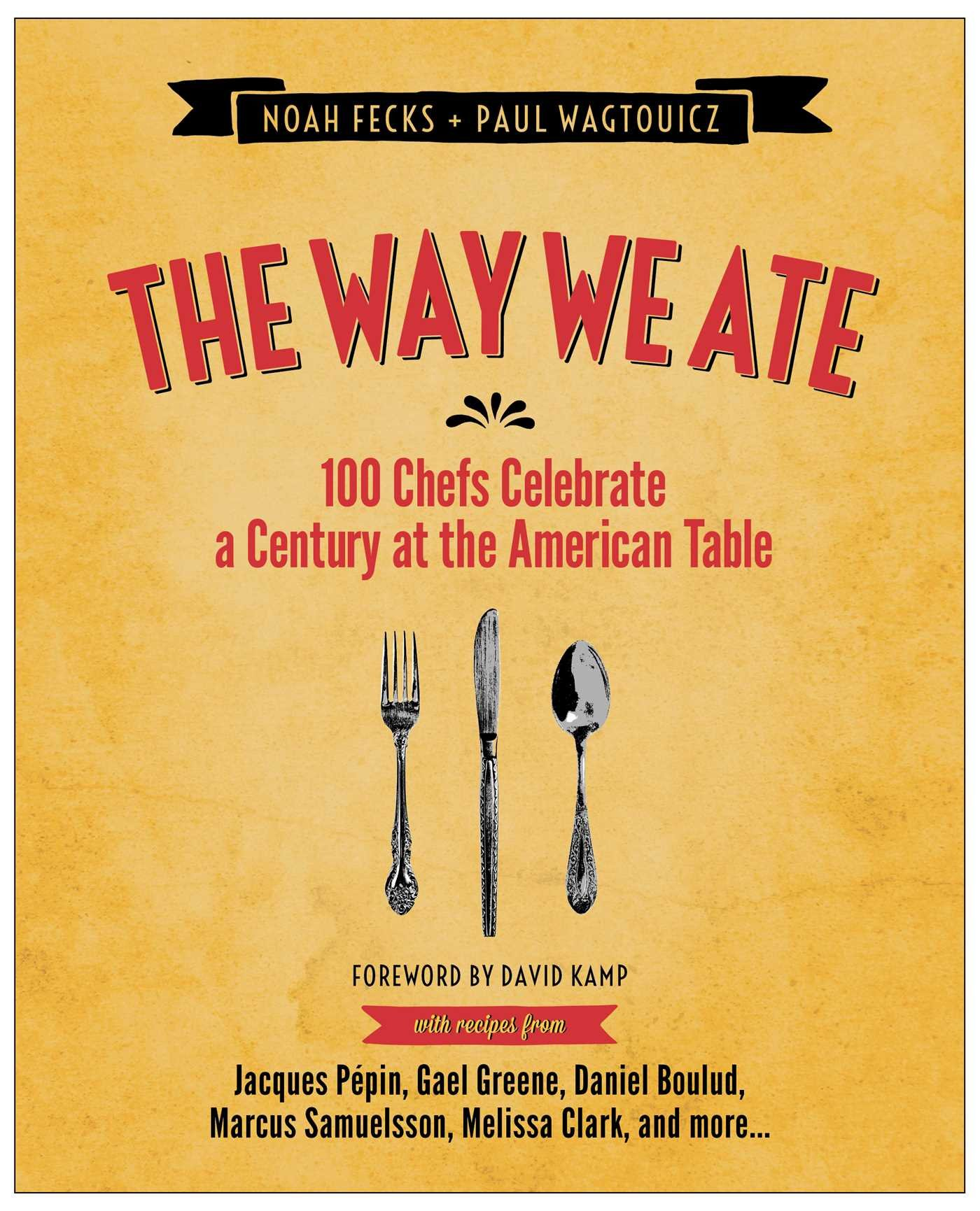 the way we ate chefs celebrate a century at the american  the way we ate 100 chefs celebrate a century at the american table noah fecks paul wagtouicz 9781476732725 com books