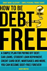 How to Be Debt Free: A simple plan for paying off debt: car loans, student loan repayment, credit card debt, mortgages and more. Debt-free living is within ... Books) (Smart Money Blueprint Book 3) Kindle Edition