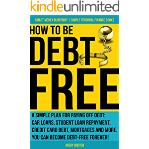 How to Be Debt Free: A simple plan for paying off debt: car loans, student loan repayment, credit card debt, mortgages…