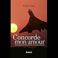 Concorde mon amour: Le petit télégraphiste devenu pilote du supersonique présidentiel (AVIATION)
