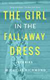 The Girl in the Fall-Away Dress: Linked Stories
