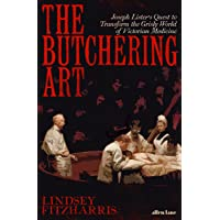 Butchering Art: Joseph Lister's Quest to Transform the Brutal Worldof Victorian Medicine The