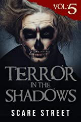 Terror in the Shadows Vol. 5: Supernatural Horror Short Stories & Creepy Pasta Anthology Kindle Edition