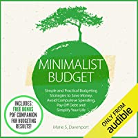 Minimalist Budget: Simple and Practical Budgeting Strategies to Save Money, Avoid Compulsive Spending, Pay off Debt and…