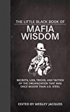 The Little Black Book of Mafia Wisdom: Secrets, Lies, Tricks, and Tactics of the Organization That Was Once Bigger Than…