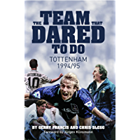 The Team That Dared To Do: Tottenham Hotspur 1994/95 (English Edition)