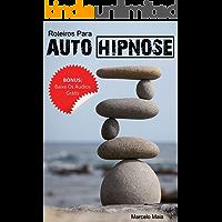 21 Roteiros Para Hipnose e Auto-Hipnose: Reprograme Sua Mente