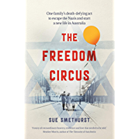 The Freedom Circus: One family's death-defying act to escape the Nazis and start a new life in Australia