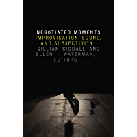 Negotiated Moments: Improvisation, Sound, and Subjectivity (Improvisation, Community, and Social Practice) book cover
