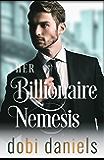 Her Billionaire Nemesis: A second chance enemies-to-lovers billionaire romance