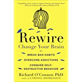 Rewire: Change Your Brain to Break Bad Habits, Overcome Addictions, Conquer Self-Destruc tive Behavior