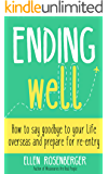 Ending Well: How to say goodbye to your life overseas and prepare for re-entry