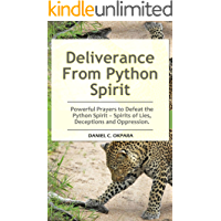 Deliverance From Python Spirit: Powerful Prayers to Defeat the Python Spirit – Spirit of Lies, Deceptions and Oppression. (Deliverance Series Book 3)