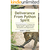 Deliverance From Python Spirit: Powerful Prayers to Defeat the Python Spirit – Spirit of Lies, Deceptions and Oppression…