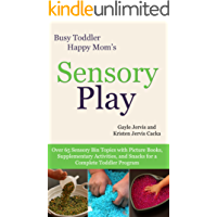 Sensory Play: Over 65 Sensory Bin Topics with Additional Picture Books, Supplementary Activities, and Snacks for a Complete Toddler Program (Busy Toddler, Happy Mom Book 2)