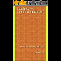POLÍTICA Y POSMODERNIDAD: Israel González Delgado  CENAEES