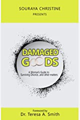 Damaged Goods:: A Woman's Guide to Surviving Divorce...and other matters Kindle Edition