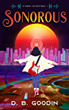 Sonorous: A Cyberpunk Journey into the Fight for Musical Identity (Cyber Overture Book 1)