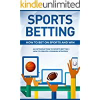 Sports Betting: How To Bet On Sports and Win: An Introduction to Sports Betting + How To Create A Winning Strategy