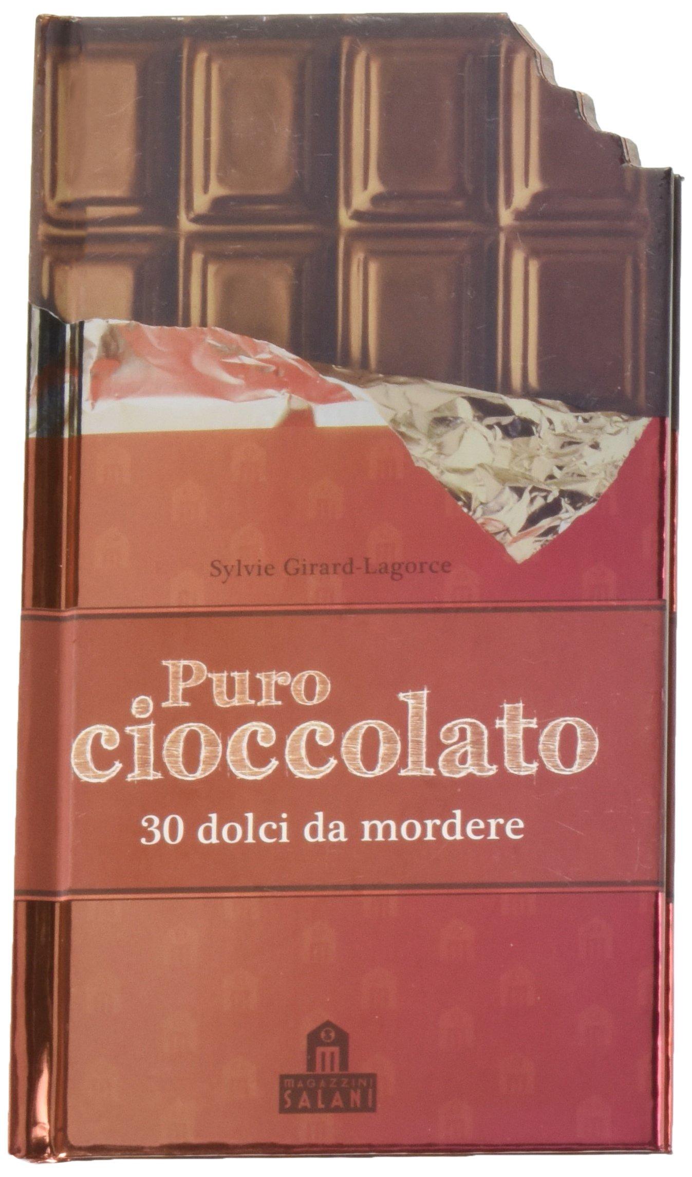 Puro cioccolato. 30 dolci da mordere Copertina rigida – 16 feb 2012 Sylvie Girard-Lagorce D. Kressmann Magazzini Salani 8862126638