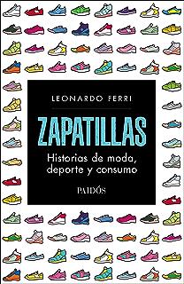 Zapatillas: Historias de moda, deporte y consumo (Spanish Edition)