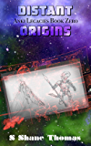 Distant Origins: Anki Legacies 0: A Science Fantasy Adventure for Young Adults