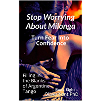 Stop Worrying About Milonga Turn Fear Into Confidence: Filling in the Blanks of Argentine Tango book cover