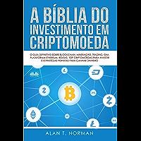 A Bíblia do Investimento em Criptomoeda: O Guia Definitivo Sobre Como Investir Em Criptomoedas